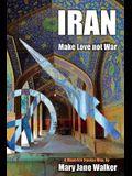 Iran: Make Love not War: A Maverick Iranian Way
