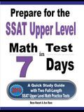 Prepare for the SSAT Upper Level Math Test in 7 Days: A Quick Study Guide with Two Full-Length SSAT Upper Level Math Practice Tests