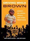 Driving While Brown: Sheriff Joe Arpaio Versus the Latino Resistance