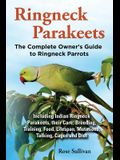 Ringneck Parakeets, The Complete Owner's Guide to Ringneck Parrots, Including Indian Ringneck Parakeets, their Care, Breeding, Training, Food, Lifespa