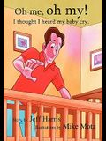 Oh Me, Oh My!: I thought I heard my baby cry.