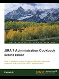 Jira 7 Administration Cookbook - Second Edition: Over 80 hands-on recipes to help you efficiently administer, customize, and extend your JIRA 7 implem