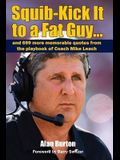 Squib-Kick It to a Fat Guy]]: And 699 More Memorable Quotes from the Playbook of Coach Mike Leach
