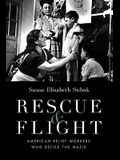 Rescue & Flight: American Relief Workers Who Defied the Nazis