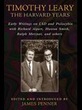 Timothy Leary: The Harvard Years: Early Writings on LSD and Psilocybin with Richard Alpert, Huston Smith, Ralph Metzner, and Others