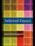 Selected Essays: The Crowd Is Untruth, Diapsalmata, in Vino Veritas (the Banquet), Fear and Trembling, Preparation for a Christian Life