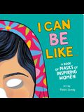 I Can Be Like . . . a Book of Masks of Inspiring Women