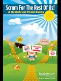 Scrum for the Rest of Us!: A Braintrust Field Guide