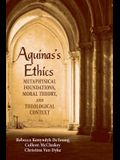 Aguinas's Ethics: Metaphysical Foundations, Moral Theory, and Theological Context