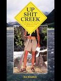 Up Shit Creek: A Collection of Horrifyingly True Toliet Misadventures