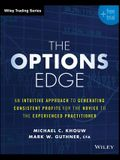 The Options Edge: An Intuitive Approach to Generating Consistent Profits for the Novice to the Experienced Practitioner