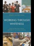 Working through Whiteness: Examining White Racial Identity and Profession with Pre-service Teachers