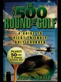 The $500 Round of Golf: A Guide to Pilot-Friendly Golf Courses
