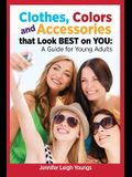 Clothes, Colors & Accessories That Look Best on You: A Guide for Young Adults