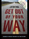 Get Out of Your Way: Unlocking the Power of Your Mind to Get What You Want [With CD]