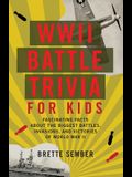 WWII Battle Trivia for Kids: Fascinating Facts about the Biggest Battles, Invasions, and Victories of World War II