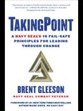 Takingpoint: A Navy Seal's 10 Fail Safe Principles for Leading Through Change