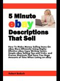 5 Minute eBay Descriptions That Sell: How To Make Money Selling Items On eBay More Efficiently Using Highly-Effective eBay Copy Writing Tactics, Simpl