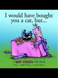 I Would Have Bought You a Cat, But. . .