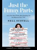 Just the Funny Parts: ... and a Few Hard Truths about Sneaking Into the Hollywood Boys' Club