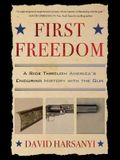 First Freedom: A Ride Through America's Enduring History with the Gun