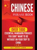 Chinese Phrase Book: Over 1000 Essential Mandarin Phrases You Don't Want to Be Without on Your Trip to China