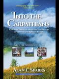 Into the Carpathians: A Journey Through the Heart and History of Central and Eastern Europe (Part 1: The Eastern Mountains) [Deluxe Color Ed