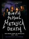 Birth School Metallica Death, 1: The Inside Story of Metallica (1981-1991)