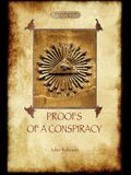 Proofs of a Conspiracy - against all the religions and governments of Europe: carried on in the secret meetings of Free Masons, Illuminati, and Readin