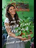 How to Make a Plant Love You: Cultivate Green Space in Your Home and Heart