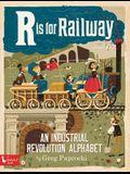 R Is for Railway: An Industrial Revoluti: An Industrial Revolution Alphabet