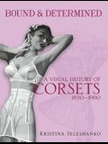 Bound & Determined: A Visual History of Corsets, 1850-1960