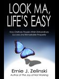 Look Ma, Life S Easy: How Ordinary People Attain Extraordinary Success and Remarkable Prosperity