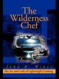 The Wilderness Chef: The Art and Craft of Lightweight Cooking