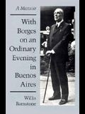 With Borges on an Ordinary Evening in Buenos Aires: A Memoir