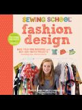 Sewing School: Fashion Design: Make Your Own Wardrobe with Mix-And-Match Projects Including Tops, Skirts & Shorts