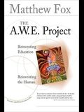 The A.W.E. Project: Reinventing Education Reinventing the Human [With DVD]
