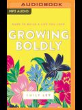 Growing Boldly: Dare to Build a Life You Love