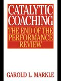 Catalytic Coaching Catalytic Coaching: The End of the Performance Review the End of the Performance Review