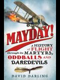 Mayday!: A History of Flight Through Its Martyrs, Oddballs, and Daredevils