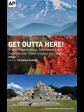 Get Outta Here!: Travel Experiences, Adventures and Destinations from Around the Globe