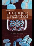 Turquoise Unearthed: An Illustrated Guide an Illustrated Guide