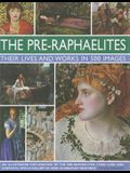 The Pre-Raphaelites: Their Lives and Works in 500 Images: A Study of the Artists, Their Lives and Context, with 500 Images, and a Gallery Showing 300
