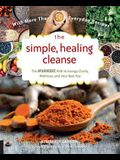 The Simple, Healing Cleanse: The Ayurvedic Path to Energy, Clarity, Wellness, and Your Best You