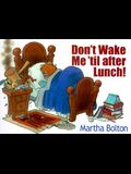Don't Wake Me Till After Lunch!