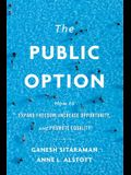 The Public Option: How to Expand Freedom, Increase Opportunity, and Promote Equality
