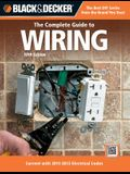 Black & Decker: The Complete Guide to Wiring: Current with 2011-2013 Electrical Codes