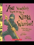 You Wouldn't Want to Be a Ninja Warrior! (You Wouldn't Want To... History of the World)