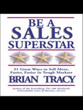 Be a Sales Superstar Lib/E: 21 Great Ways to Sell More, Faster, Easier in Tough Markets
