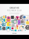 Creative Polymer Clay: Over 30 Techniques and Projects for Contemporary Wearable Art
